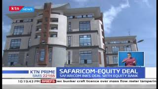 Equity Bank and Safaricom announced a deal to transform Kenya's financial industry