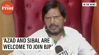 Ready to welcome Ghulam Nabi Azad and Kapil Sibal in BJP: Ramdas Athawale