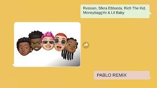 Rvssian, Sfera Ebbasta, Rich The Kid, Moneybagg Yo & Lil Baby   Pablo (Remix)