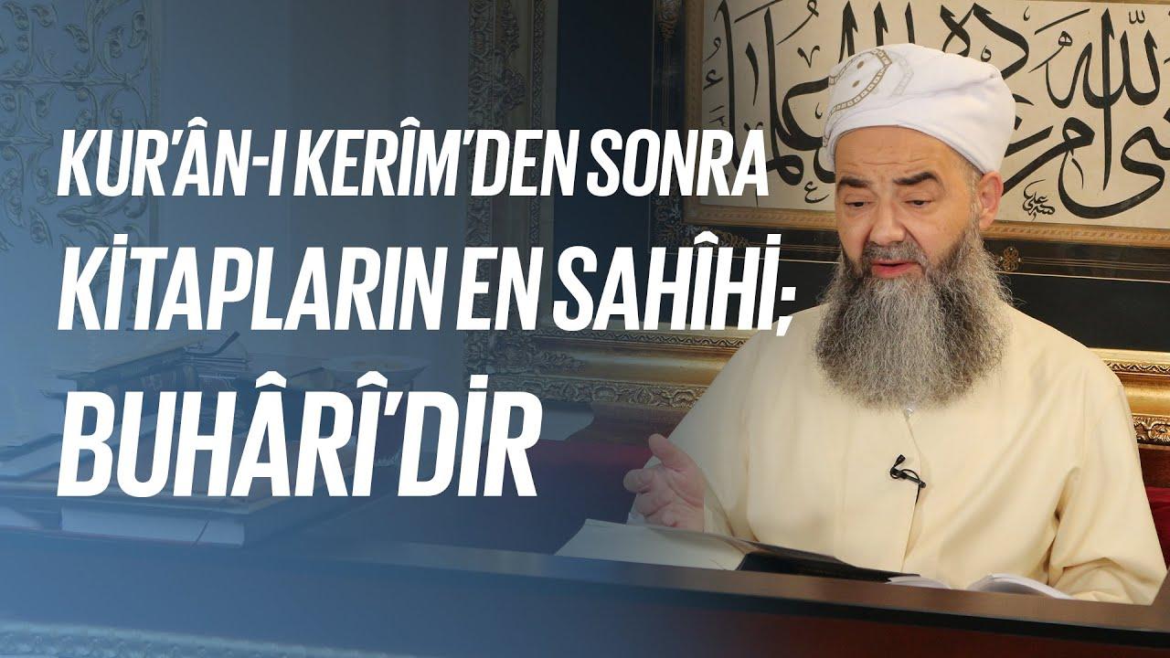 Kur'ân-ı Kerîm'den Sonra Kitapların En Sahîhi; Buhârî'dir