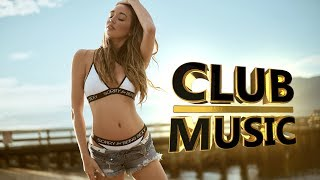 Best Popular Club Dance House Music Songs Mix 2017 - CLUB MUSIC