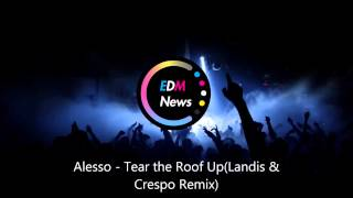 Alesso - Tear the Roof Up (Landis & Crespo Remix)