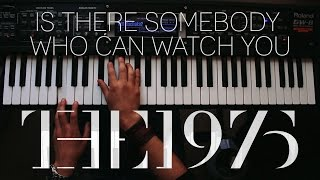 Is there somebody who can watch you The 1975 - Piano Cover | DMC