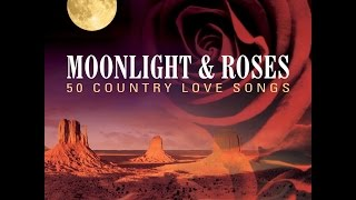 Various Artists - Moonlight & Roses - 50 Country Love Songs (One Day Music) [Full Album]