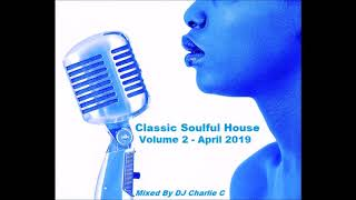Soulful House Classics   Vol 2    April 2019   DJ Charlie C