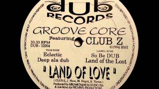 Groove Core Featuring Club Z - Land Of Love (So Be DUB)
