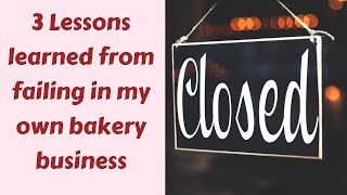3 Lessons I Learned From Failing In My Own Bakery Business