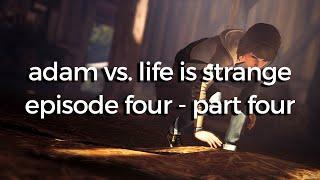 Adam vs. Life Is Strange - Episode Four, Part Four