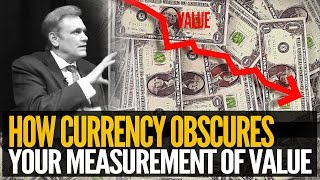 How Currency Obscures True Value – Mike Maloney