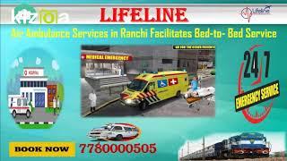 Urgent Transportation of Patient Remember Lifeline Air Ambulance in Ranchi