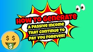 How to Generate a Passive Income that Continue to Pay You Forever! 🔥🔥