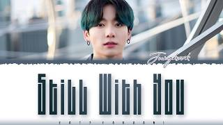 BTS JUNGKOOK – 'STILL WITH YOU' Lyrics [Color Coded_Han_Rom_Eng]