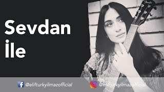 Elif Türkyılmaz - Sevdan İle