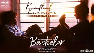 Bachelor | Kaadhal Kanmani Song Lyric Video |  G.V. Prakash Kumar | Sathish Selvakumar | G Dillibabu
