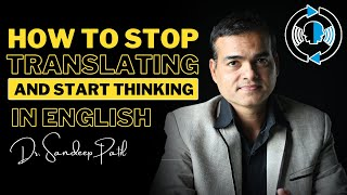How to stop translating and start thinking in English | by Dr. Sandeep Patil.