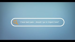 I have back pain – should I go to urgent care?