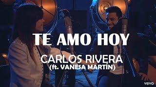 Te Amo Hoy   Carlos Rivera (ft. Vanesa Martín)