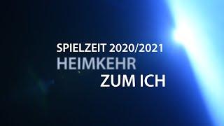 Spielplanpräsentation 2020/2021 HEIMKEHR ZUM ICH