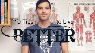 10 Tips to Live Better - Improve Your Health Now!