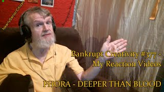 PHORA   DEEPER THAN BLOOD : Bankrupt Creativity #377   My Reaction Videos