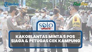 SOLO UPDATE: Kakorlantas Minta 5 Pos di Solo Siaga & Petugas Cek Kampung