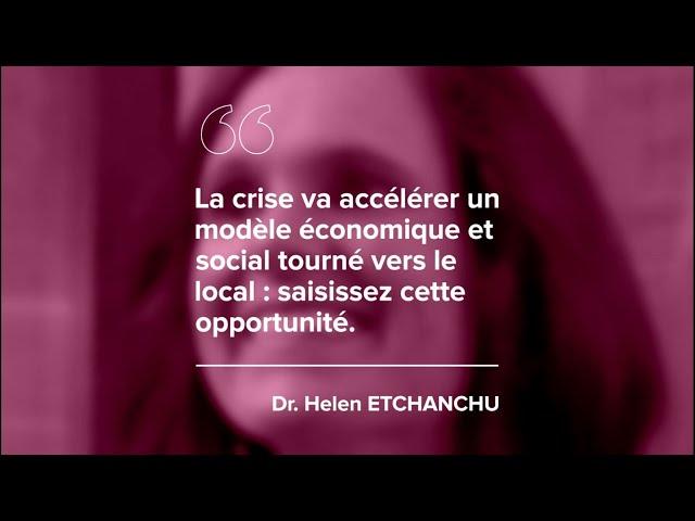 Episode 4 –Dr Helen ETCHANCHU – «La crise va accélérer un modèle économique et social tourné vers le local: saisissez cette opportunité.»