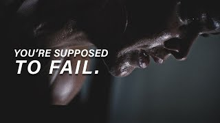 YOU ARE SUPPOSED TO FAIL - Best Motivational Video