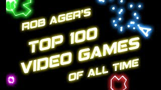 Rob Ager's top 100 video games of all time