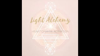 LIGHT ALCHEMY VLOG  : HEART ACTIVATION