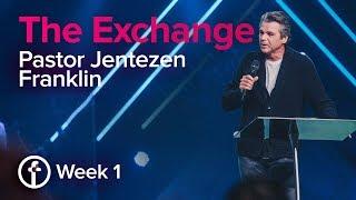 The Exchange / Week 1 | Pastor Jentezen Franklin