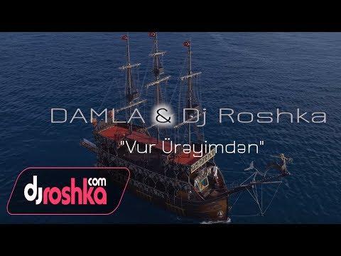 Damla & Dj Roshka - Vur Ureyimden (Official Video) mp3 yukle - mp3.DINAMIK.az