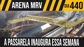 ARENA MRV | 3/6 INAUGURAÇÃO DA PASSARELA ESSA SEMANA | 04/07/2021
