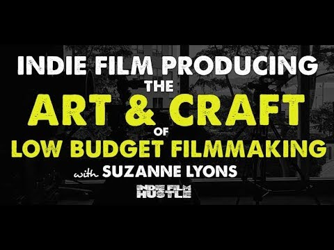 Indie Film Producing - The Craft of Low Budget Filmmaking with Suzanne Lyons