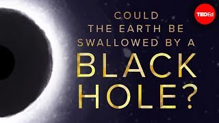Could the Earth be swallowed by a black hole? - Fabio Pacucci