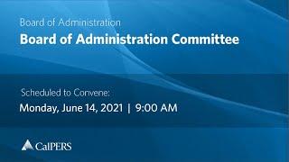 CalPERS Board Meeting   Monday, June 14, 2021