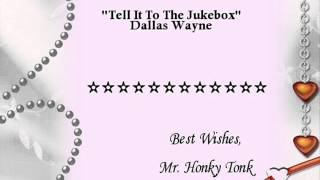 Tell It To The Jukebox Dallas Wayne