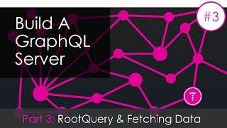Building a GraphQL Server [Part 3] - RootQuery & Fetching Data