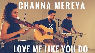 Channa Mereya - Arijit Singh | Love me like you do - Ellie Goulding (Singh's Unplugged-Mashup Cover)