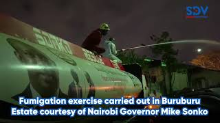 Fumigation exercise carried out in Buruburu Estate courtesy of Nairobi Governor Mike Sonko