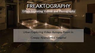 Urban Exploration: CREEPY Abandoned Hospital Autopsy Room