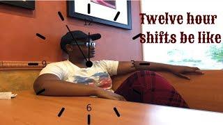 12 hour shifts be like...