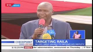 DP Ruto allies urge President Uhuru to defend his deputy as they warned Raila to Keep off jubilee