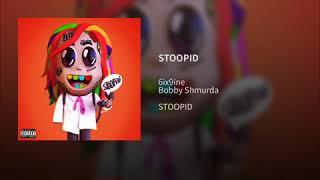 6ix9ine   STOOPID (without Bobby Shmurda)