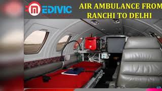 Take Safest and Premier Air Ambulance from Mumbai to Delhi by Medivic