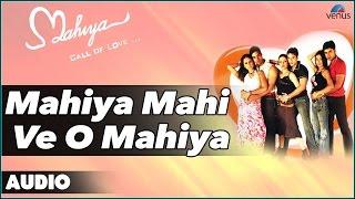 Mahiya Mahi Ve O Mahiya Full Audio Song   - YouTube