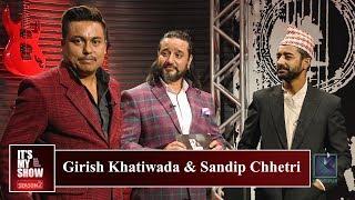 Girish Khatiwada & Sandip Chhetri | It's My Show with Suraj Singh Thakuri S 02 | 15 December 2018