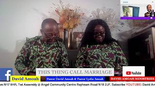 THIS THING CALLED MARRIAGE / PASTOR DAVID AMOAH & PASTOR LYDIA AMOAH