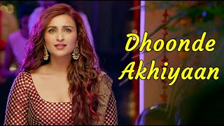 Dhoonde Akhiyaan (Full Song) Jabariya Jodi   - YouTube