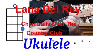 Lana Del Rey Chemtrails Over The Country Club Ukuele Cover with CHORDS and TABS