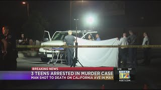 3 teens arrested in murder case from May where a man was shot to death on California Avenue